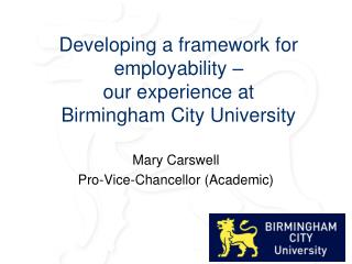 Developing a framework for employability �  our experience at  Birmingham City University