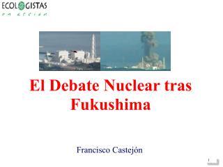 El Debate Nuclear tras Fukushima