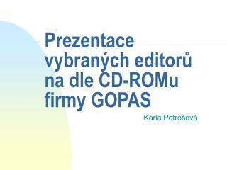 Prezentace vybraných editorů na dle CD-ROMu firmy GOPAS