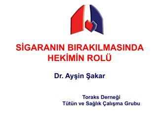 SİGARANIN BIRAKILMASINDA  HEKİMİN ROLÜ Dr. Ayşin Şakar