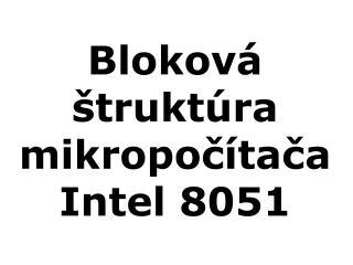 Bloková štruktúra mikropočítača Intel 8051