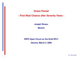 Grace Period - First Real Chance after Seventy Years -   Joseph Straus,  Munich   WIPO Open Forum on the Draft SPLT Gene