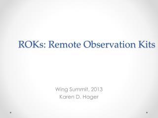 ROKs: Remote Observation Kits
