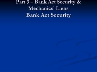 Commercial Law Part 3 – Bank Act Security & Mechanics' Liens Bank Act Security