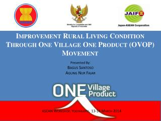 Improvement Rural Living Condition Through One Village One Product (OVOP) Movement