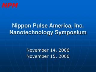 Nippon Pulse America, Inc. Nanotechnology Symposium