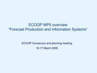 ECOOP WP5 overview �Forecast Production and Information Systems�