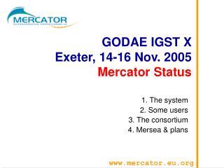 GODAE IGST X Exeter, 14-16 Nov. 2005 Mercator Status