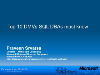 Praveen Srvatsa Director   AsthraSoft Consulting Microsoft Regional Director, Bangalore Microsoft MVP, ASP blogs.asthras