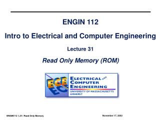 ENGIN 112 Intro to Electrical and Computer Engineering Lecture 31 Read Only Memory (ROM)