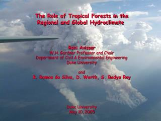 The Role of Tropical Forests in the Regional and Global Hydroclimate  Roni Avissar
