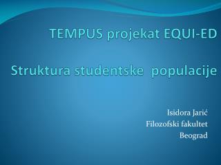 TEMPUS  projekat  EQUI-ED Struktura studentske populacije