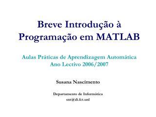 Breve Introdu  o   Programa  o em MATLAB  Aulas Pr ticas de Aprendizagem Autom tica Ano Lectivo 2006