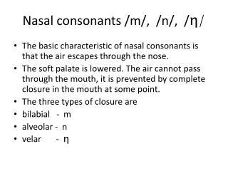 Nasal consonants /m/,  /n/,  / η /