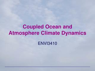 Coupled Ocean and Atmosphere Climate Dynamics