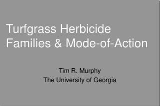 Turfgrass Herbicide Families & Mode-of-Action