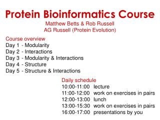 Protein Bioinformatics Course Matthew Betts & Rob Russell AG Russell (Protein Evolution)