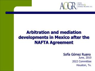 Arbitration and mediation developments in Mexico after the NAFTA Agreement Sofía Gómez Ruano