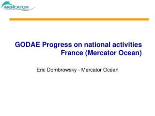 GODAE Progress on national activities France (Mercator Ocean)