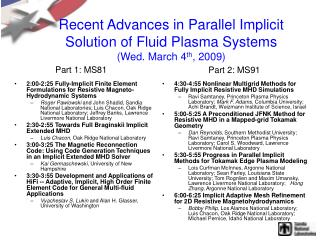 Recent Advances in Parallel Implicit Solution of Fluid Plasma Systems (Wed. March 4 th , 2009)
