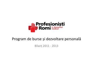 Program de burse și dezvoltare personală Bilanț 2011 - 2013