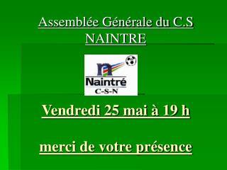 Assemblée Générale du C.S NAINTRE Vendredi 25 mai à 19 h merci de votre présence