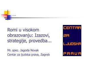 Romi u visokom obrazovanju: Izazovi, strategije, provedba... Mr. spec. Jagoda Novak