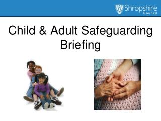 Child & Adult Safeguarding Briefing