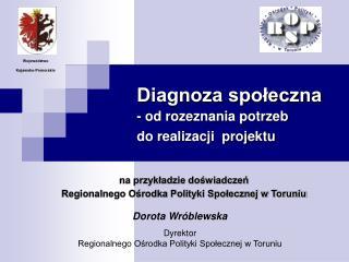 Diagnoza społeczna - od rozeznania potrzeb  do realizacji  projektu
