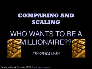 COMPARING AND SCALING WHO WANTS TO BE A MILLIONAIRE?? 7TH GRADE MATH