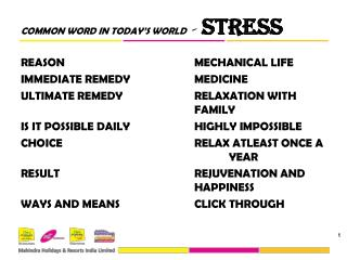 COMMON WORD IN TODAY'S WORLD   -  STRESS REASON				MECHANICAL LIFE