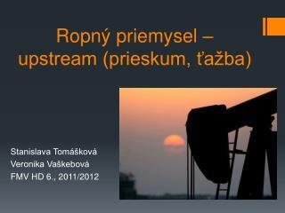 Ropný priemysel – upstream (prieskum, ťažba)