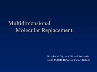 Multidimensional      Molecular Replacement.