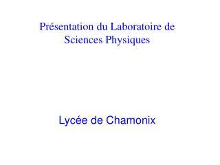 Présentation du Laboratoire de Sciences Physiques Lycée de Chamonix