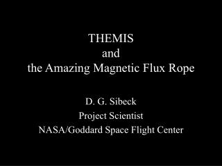 THEMIS and the Amazing Magnetic Flux Rope