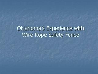 Oklahoma's Experience with   Wire Rope Safety Fence