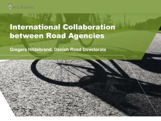 International Collaboration between Road Agencies