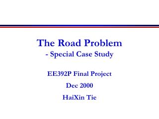 The Road Problem - Special Case Study