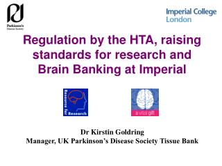 Regulation by the HTA, raising standards for research and Brain Banking at Imperial