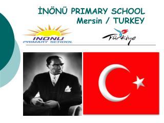İNÖNÜ PRIMARY SCHOOL            Mersin / TURKEY