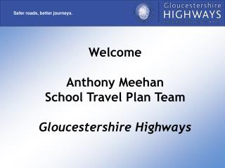 Welcome Anthony Meehan School Travel Plan Team Gloucestershire Highways