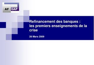 Refinancement des banques :  les premiers enseignements de la crise  26 Mars 2009