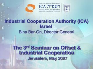 The 3 rd  Seminar on Offset & Industrial Cooperation Jerusalem, May 2007