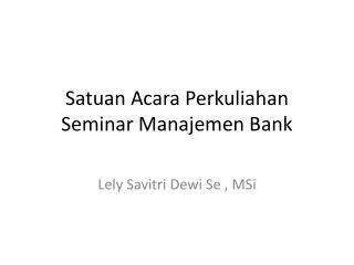 Satuan Acara Perkuliahan Seminar Manajemen Bank