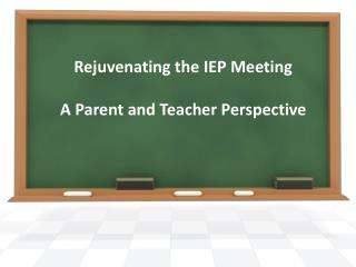 Rejuvenating the IEP Meeting A Parent and Teacher Perspective