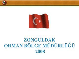 ZONGULDAK  ORMAN B�LGE M�D�RL�?�   2008