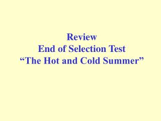 "Review  End of Selection Test ""The Hot and Cold Summer"""