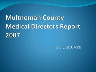 Multnomah County Medical Directors Report 2007