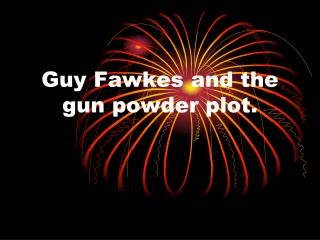 Guy Fawkes and the gun powder plot.