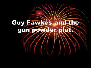 Guy Fawkes and the gun powder plot.